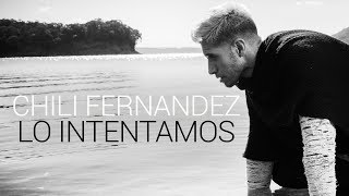 Chili Fernandez - Lo Intentamos (Video Lyric 2019)
