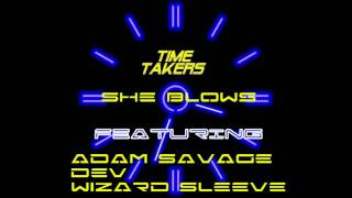 time takers ft adam savage dev wizard sleeve she blows harder remix the whistle song