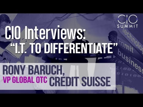 Using Technology to Differentiate with Rony Baruch, Vice President IT, Credit Suisse