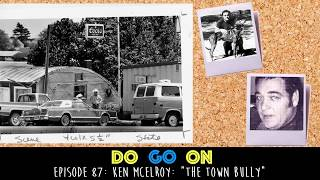 Ken Mcelroy: The Town Bully - Do Go On Comedy Podcast  Ep 87