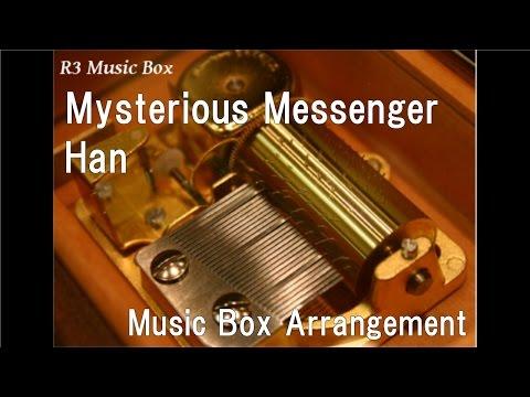 Mysterious Messenger/Han [Music Box]
