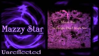 ★ Mazzy Star ★ - Unreflected