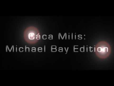 Cáca Milis: Directed by Michael Bay