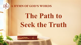 "2020 Christian Devotional Song | ""The Path to Seek the Truth"""