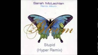 Sarah McLachlan - Stupid (Hyper remix) (HQ)