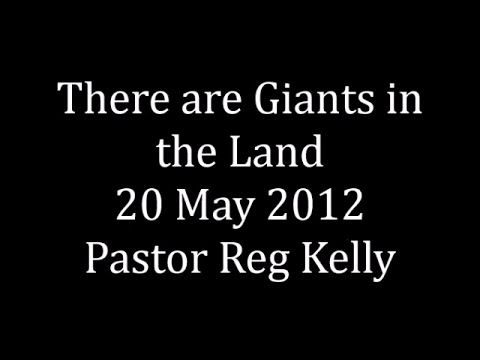 There are Giants in the Land 20 May 2012 Pastor Reg Kelly