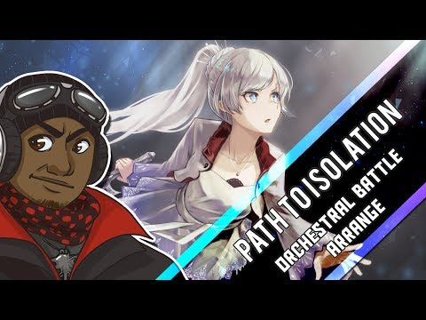 Path to Isolation (RWBY || RoosterTeeth) ~Orchestral Battle Arrange~