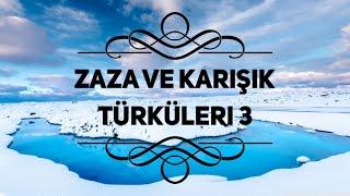Zaza ve Karisik Türküler 3 - En güzel parçalar
