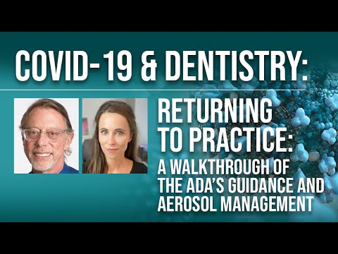 COVID-19 & Dentistry:Returning To Practice: A Walkthrough Of The ADA's Guidance & Aerosol Management