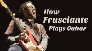 How John Frusciante Plays Guitar