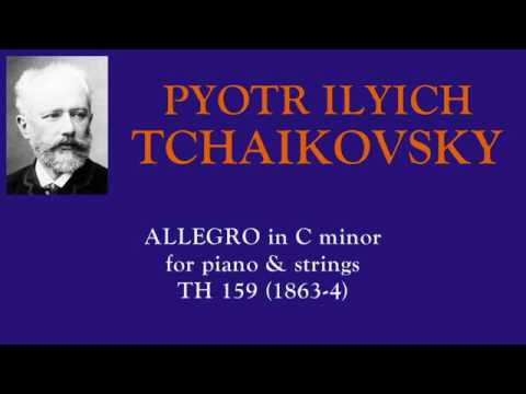 Tchaikovsky : Allegro in C minor for piano and string orchestra (1863-64)