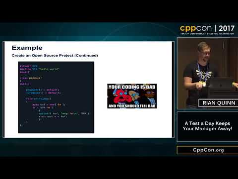 "CppCon 2017: Rian Quinn ""A Test a Day Keeps Your Manager Awa"