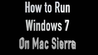 How To Run Windows 7 On Mac Sierra