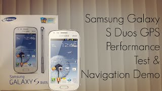 Galaxy S Duos GPS Performance Test & Navigation Demo