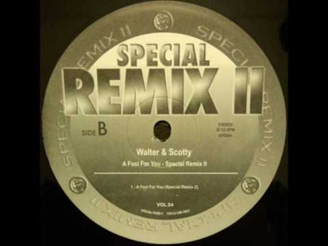 WALTER & SCOTTY - A FOOL FOR YOU (SPECIAL REMIX Ⅱ ''Remix 2'')