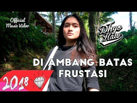 DHYO HAW - DI AMBANG BATAS FRUSTASI (Official Music Video HD) New Album #Relaxdiatasperutbumi