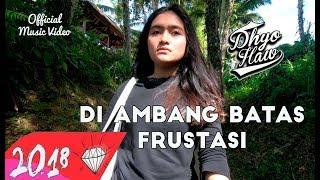 DHYO HAW DI AMBANG BATAS FRUSTASI Official Music Video HD New Album Relaxdiatasperutbumi