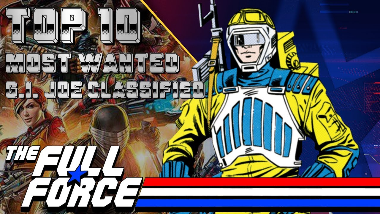 THE FULL FORCE & DIAGNOSTIK80'S REVIEWS PRESENT: TOP 10 MOST WANTED G.I. JOE CLASSIFIED FIGURES!!
