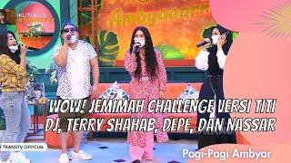 Download WOW! JEMIMAH CHALLENGE VERSI TITI DJ, TERRY SHAHAB, DEPE, DAN NASSAR   PAGI PAGI AMBYAR (4/2/21) P2