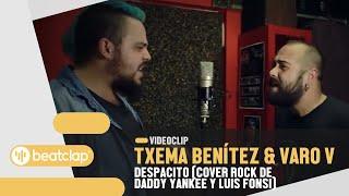 TXEMA BENÍTEZ & VARO V - Despacito (Cover rock de Daddy Yankee y Luis Fonsi)