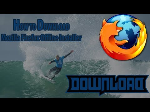 How To DownLoad Mozilla Fire Fox Offline Installer Any Os