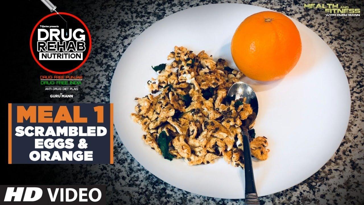 Meal 1 Scrambled Eggs & Orange - DRUG REHAB NUTRITION   Guru Mann