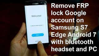 how to remove google account on samsung galaxy s7 s7 edge android 7 with bluetooth headset and pc