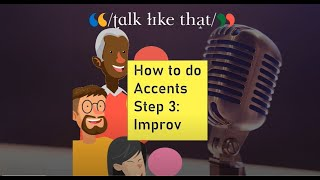 How to do Accents, Step 3: Improv