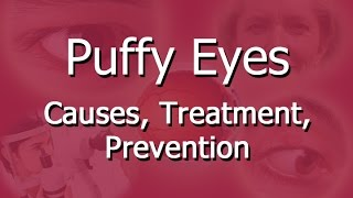 Puffy Eyes - Causes, Treatment, Prevention What causes puffy eyes? ...