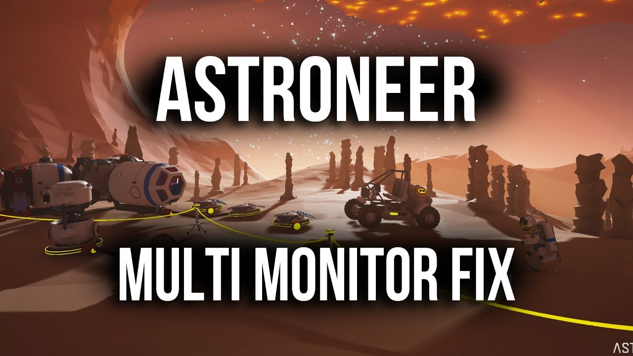 Astroneer On Wrong Screen Multi Monitor Fix Tutorial Youtube