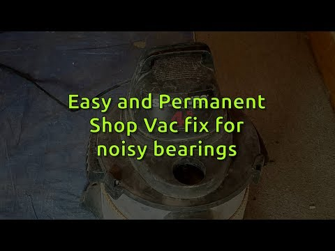 Easy Permanent Shop Vac noisy bearing fix