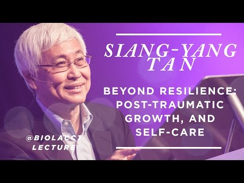 Beyond Resilience: Post-traumatic Growth, and Self-Care [Siang-Yang Tan]