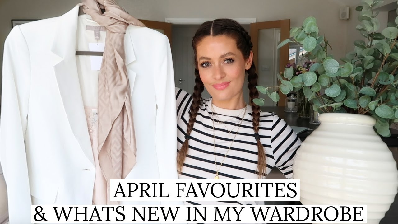 APRIL FAVOURITES & WHATS NEW IN MY WARDROBE