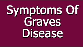 Symptoms Of Graves Disease