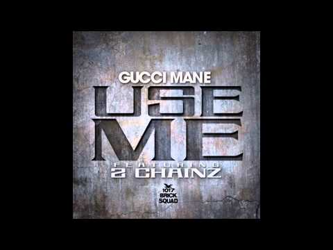 Gucci Mane & 2 Chainz  Use me