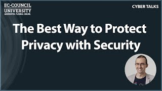 The Best Way to Protect Privacy with Security