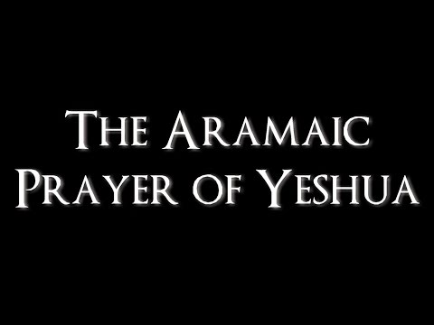 The Lord's Prayer - In Aramaic + English Translation
