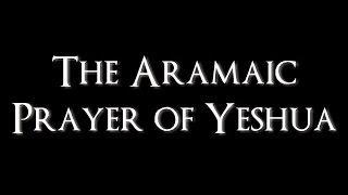 The Lord's Prayer - in Aramaic + English Translation
