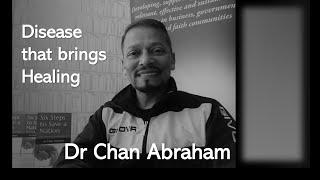 Dr Chan Abraham Disease that brings Healing