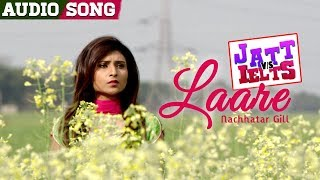 Laare | Full Song | Nachhatar Gill | New Punjabi Song | JATT vs IELTS | Ravneet | Khushi | 22nd June