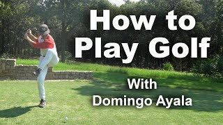 How to Play Golf with Domingo Ayala