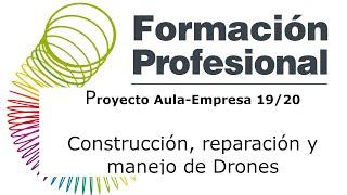 Construcción, reparación y manejo de drones 1: Proyecto Aula-Empresa 2019/20.