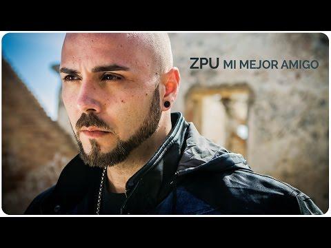 ZPU | Mi mejor amigo (Video Oficial)