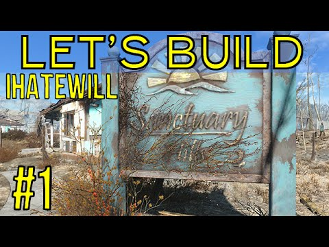 Fallout 4: Let's Build - Sanctuary Hills - Episode 1 - Let's Play Blind Walkthrough - IHateWill