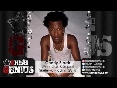 Charly Black - Walk Out & Squat {Skelewu Riddim} June 2016