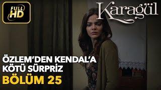 Karagül 25. Bölüm / Full HD (Tek Parça) - Özlem'den Kendal'a Kötü Sürpriz