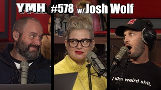 Your Mom's House Podcast - Ep. 578 w/ Josh Wolf