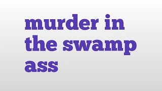 murder in the swamp ass meaning and pronunciation