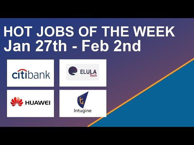 Hot Jobs Of The Week - (Jan 27th - Feb 2nd) – CitiBank, Huawei, Elula Tech, Intugine technologies