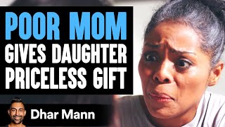 Struggling Mom Gives Daughter The Only Gift Money Can't Buy   Dhar Mann